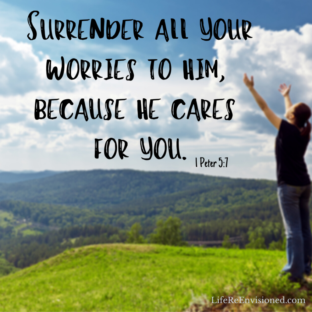 Surrender all your worries to him, because he cares for you.